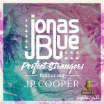 آهنگ Perfect Strangers از Jonas Blue Feat.JP Cooper با متن
