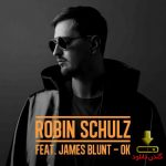 آهنگ OK از Robin Schulz Feat. James Blunt با متن